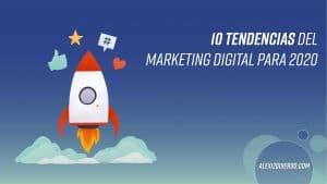 Alexizquierdo.com 10 tendencias de marketing digital para 2020