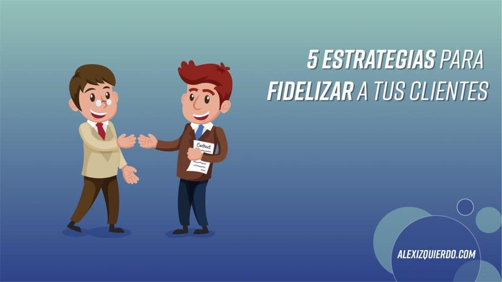 Alex Izquierdo estrategias para fidelizar clientes
