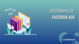 Diccionario de Facebook Ads de Álex Izquierdo