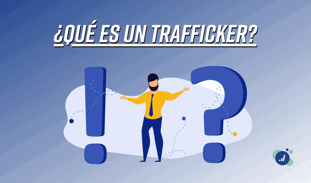 ¿Qué es un trafficker?