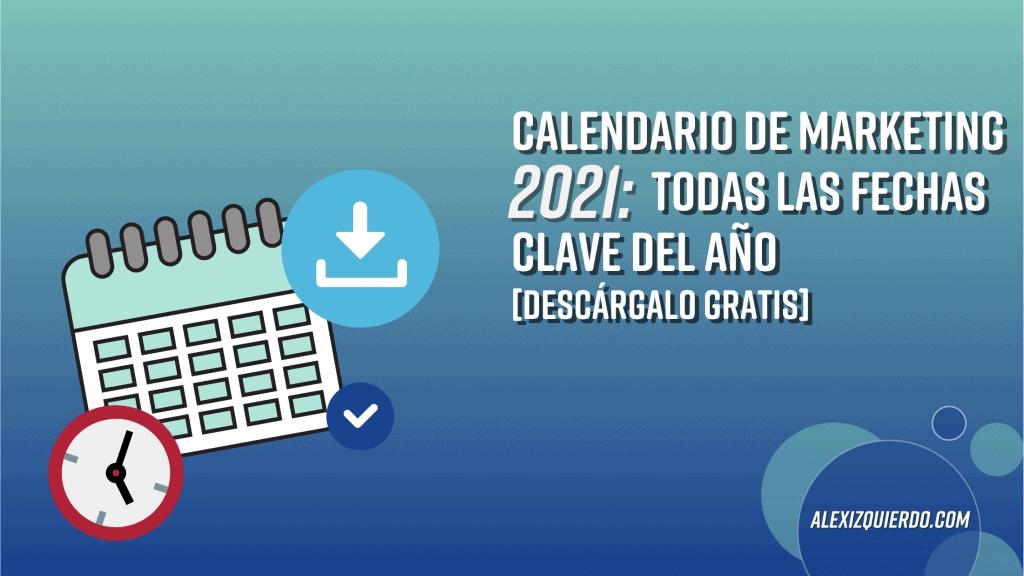 Calendario de Marketing 2021: Todas las fechas clave