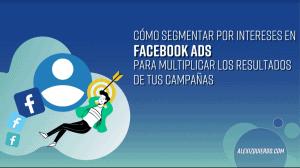 Cómo segmentar por intereses en Facebook Ads