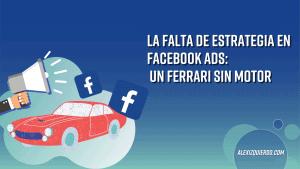 La falta de una estrategia de Facebook Ads