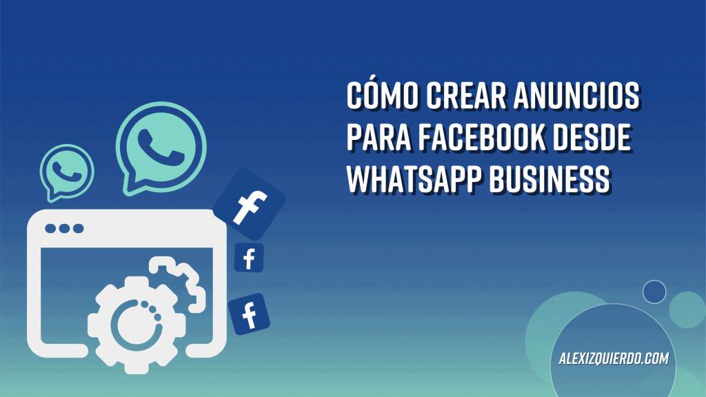 Cómo crear anuncios desde WhatsApp Business